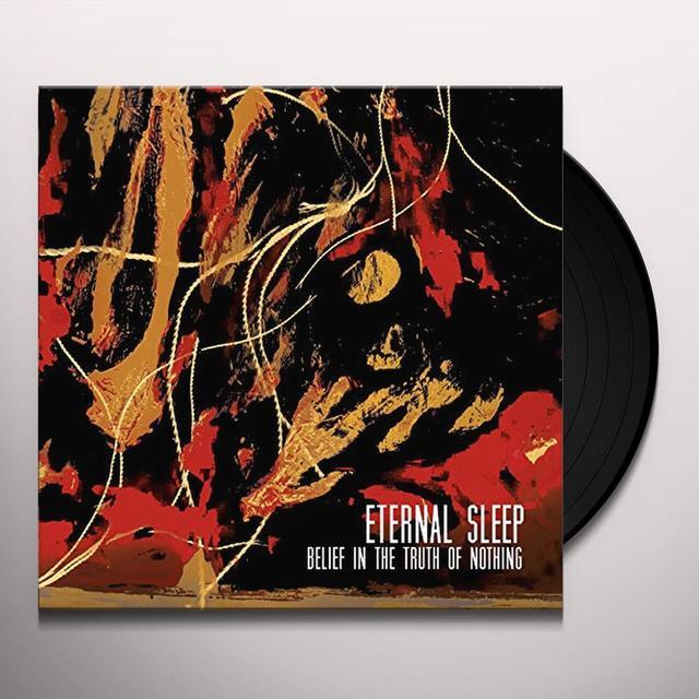 Eternal Sleep BELIEF IN THE TRUTH OF NOTHING Vinyl Record