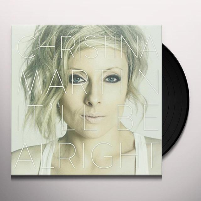 Christina Martin IT'LL BE ALRIGHT Vinyl Record - Canada Import