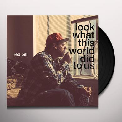 RED PILL LOOK WHAT THIS WORLD DID TO US Vinyl Record