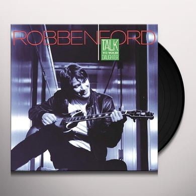 Robben Ford TALK TO YOUR DAUGHTER Vinyl Record