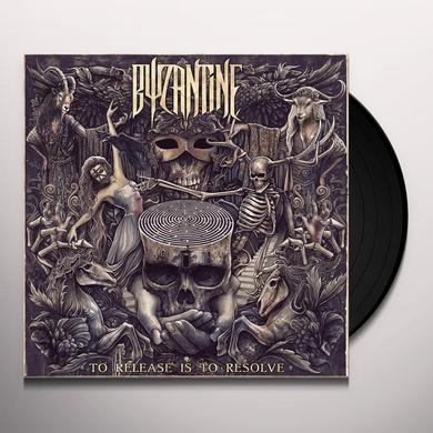 Byzantine TO RELEASE IS TO RESOLVE Vinyl Record