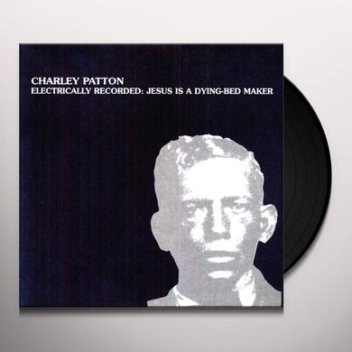 Charley Patton ELECTRICALLY RECORDED-JESUS IS A DYING-BED MAKER Vinyl Record