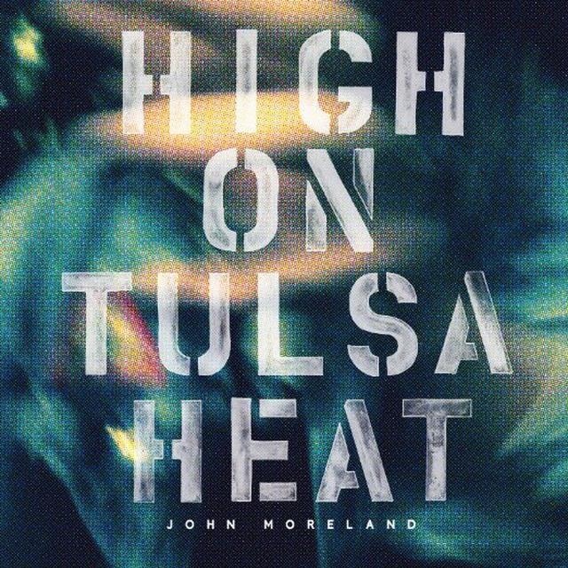 John Moreland HIGH ON TULSA HEAT Vinyl Record