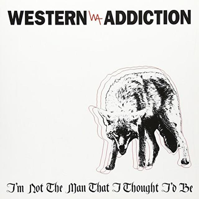 Western Addiction I'M NOT THE MAN THAT I THOUGHT I'D BE Vinyl Record