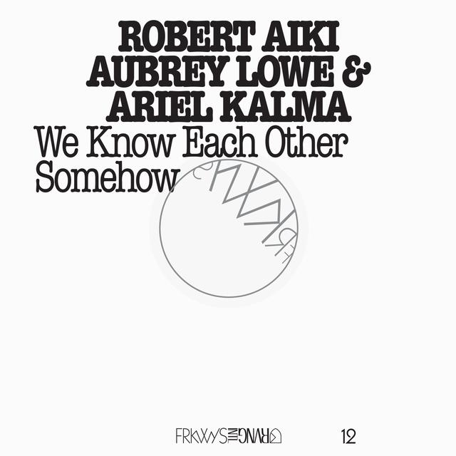 Robert Aiki Aubrey Lowe FRKWYS 12: WE KNOW EACH OTHER SOMEHOW (W/DVD) Vinyl Record