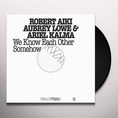 Robert Aiki Aubrey Lowe FRKWYS 12: WE KNOW EACH OTHER SOMEHOW (W/DVD) Vinyl Record
