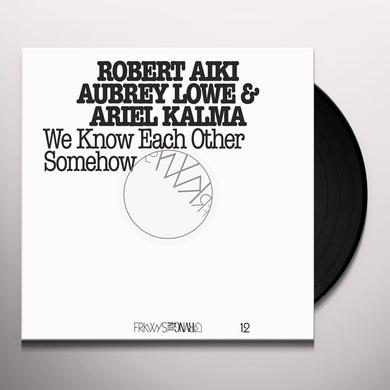 Robert Aiki Aubrey Lowe FRKWYS 12: WE KNOW EACH OTHER SOMEHOW Vinyl Record