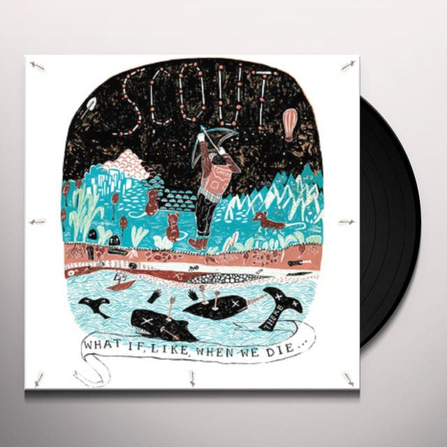 SCOUT WHAT IF LIKE WHEN WE DIE Vinyl Record