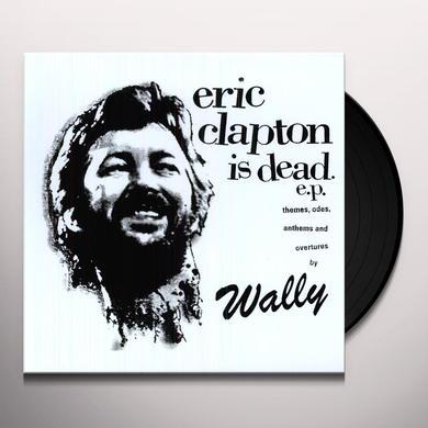 Wally ERIC CLAPTON IS DEAD Vinyl Record