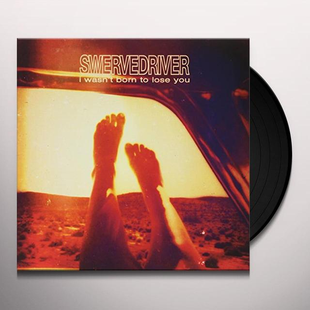 Swervedriver I WASN'T BORN TO LOSE YOU (MONGO PURPLE VINYL) Vinyl Record