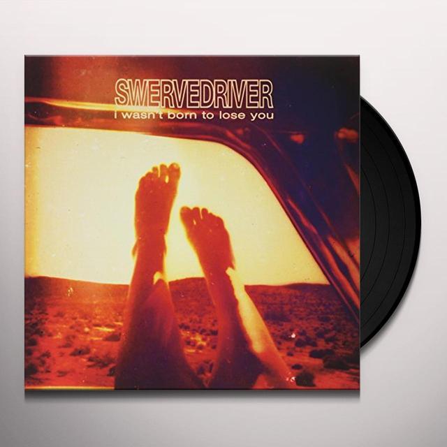 Swervedriver I WASN'T BORN TO LOSE YOU (MONGO PURPLE VINYL) Vinyl Record