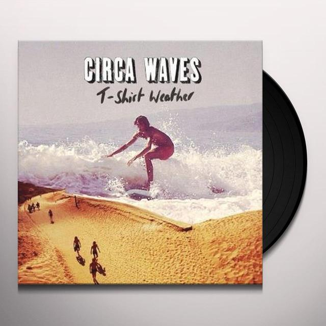 Circa Waves T-SHIRT WEATHER Vinyl Record - UK Import
