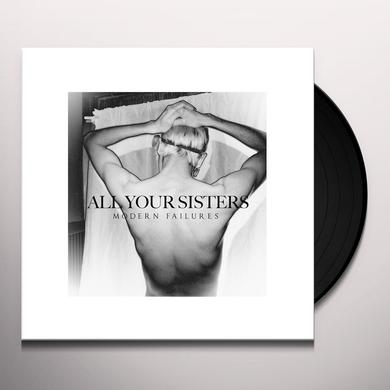 ALL YOUR SISTERS MODERN FAILURES Vinyl Record