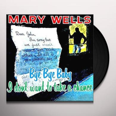 Mary Wells BYE BYE BABY: I DON'T WANT TO TAKE A CHANCE Vinyl Record
