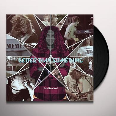 BETTER THAN SOMETHING: JAY REATARD Vinyl Record