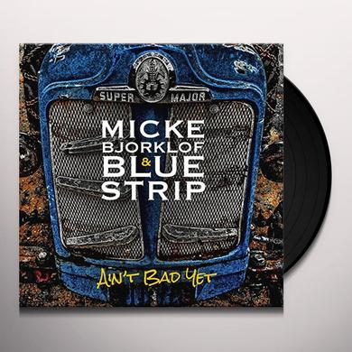 Micke Bjorklof & Blue Strip AIN'T BAD YET Vinyl Record - UK Import