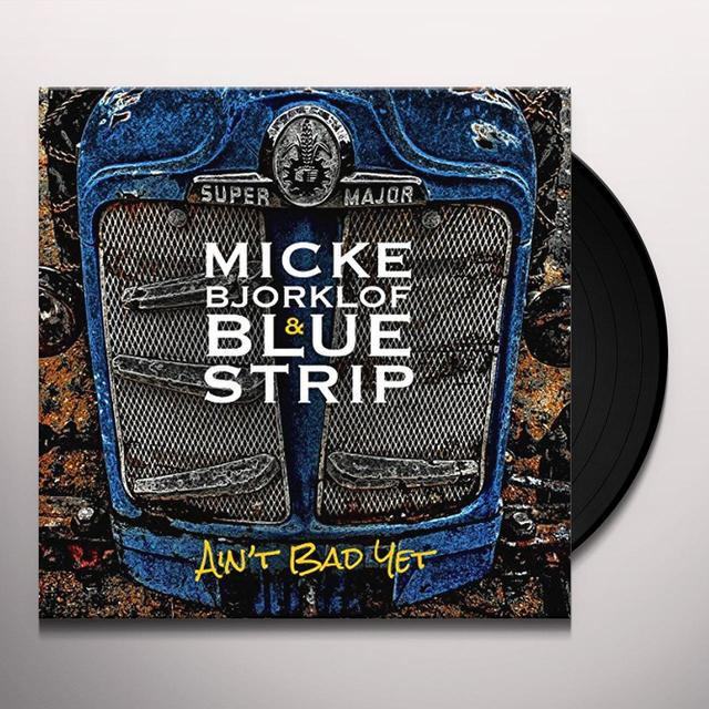 Micke Bjorklof & Blue Strip AIN'T BAD YET Vinyl Record