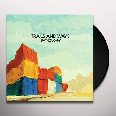 Trails & Ways PATHOLOGY Vinyl Record