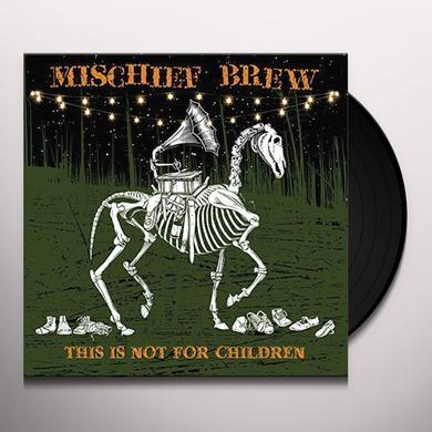 Mischief Brew THIS IS NOT FOR CHILDREN Vinyl Record