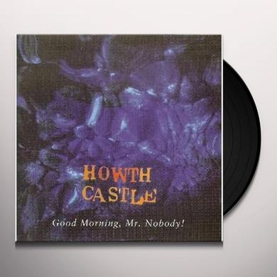 HOWTH CASTLE GOOD MORNING MR. NOBODY Vinyl Record