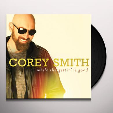 Corey Smith WHILE THE GETTIN IS GOOD Vinyl Record