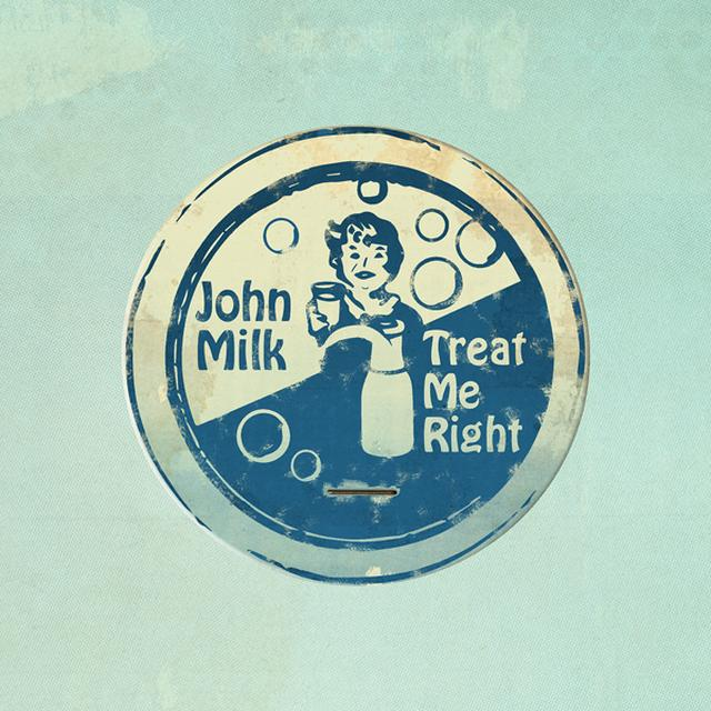 John Milk TREAT ME RIGHT Vinyl Record