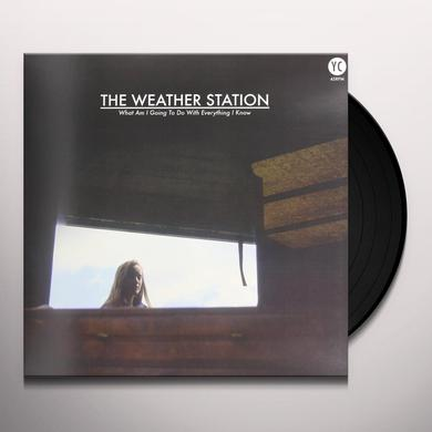 Weather Station WHAT AM I GOING TO DO WITH EVERYTHING I KNOW Vinyl Record