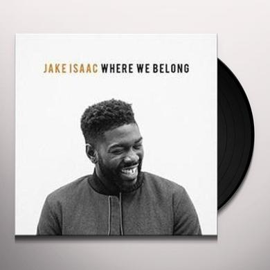 Jake Isaac WHERE WE BELONG Vinyl Record - UK Release