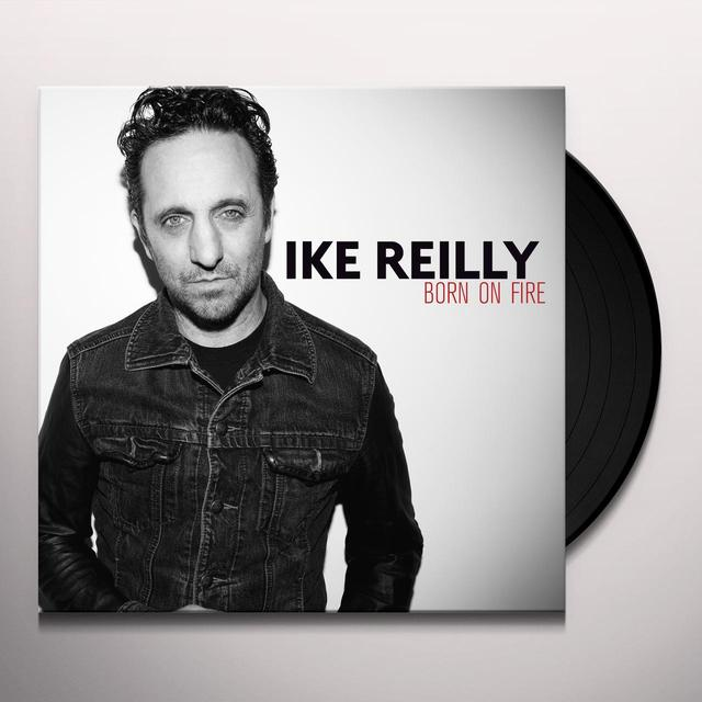 Ike Reilly BORN ON FIRE Vinyl Record