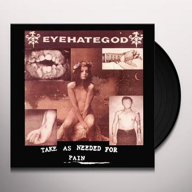 Eyehategod TAKE AS NEEDED FOR PAIN Vinyl Record