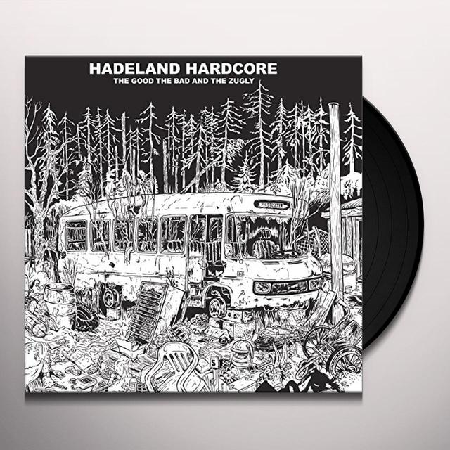 Good The Bad & The Zugly HADELAND HARDCORE Vinyl Record