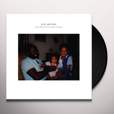 Juju Rogers FROM THE LIFE OF GOOD-FOR-NOTHING Vinyl Record