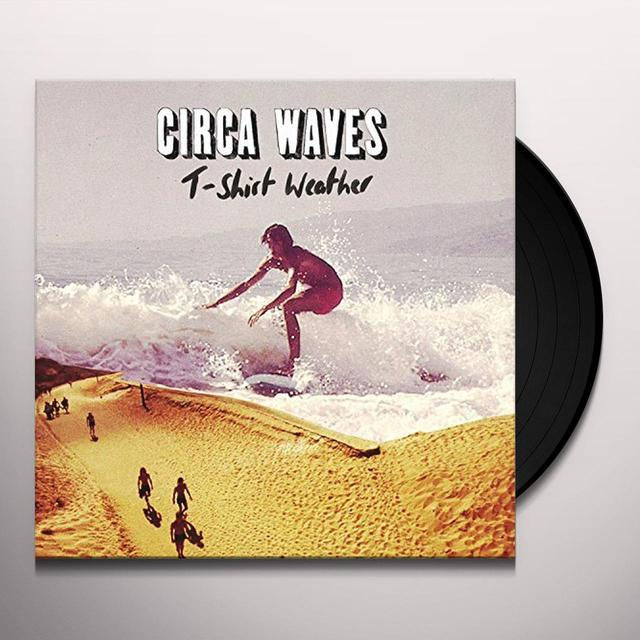Circa Waves T-SHIRT WEATHER Vinyl Record - 10 Inch Single