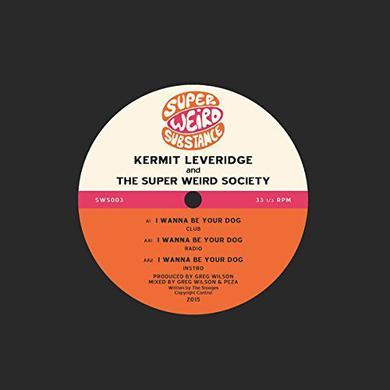 Kermit Leveridge & The Super Weird Society I WANNA BE YOUR DOG Vinyl Record