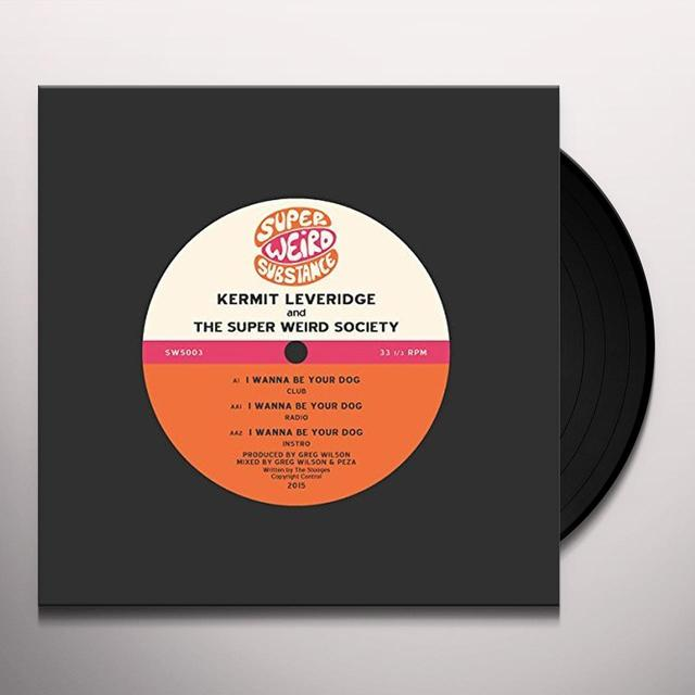 Kermit Leveridge & The Super Weird Society I WANNA BE YOUR DOG Vinyl Record