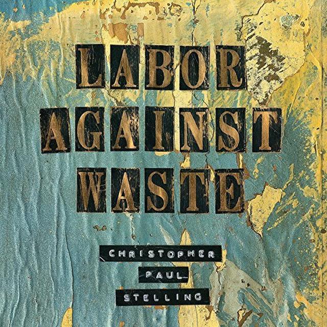 Christopher Paul Stelling LABOR AGAINST WASTE Vinyl Record - UK Import