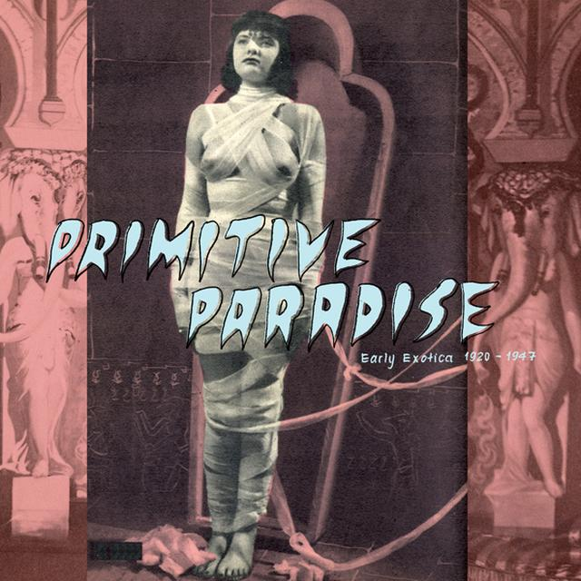 PRIMITIVE PARADISE: EARLY EXOTICA 1920-1947 / VAR