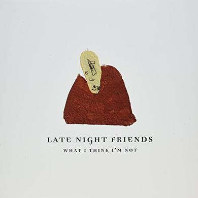LATE NIGHT FRIENDS WHAT I THINK I'M NOT Vinyl Record