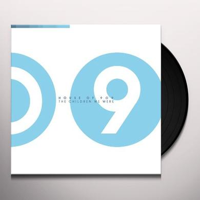 HOUSE OF 909 THE CHILDREN WE WERE Vinyl Record
