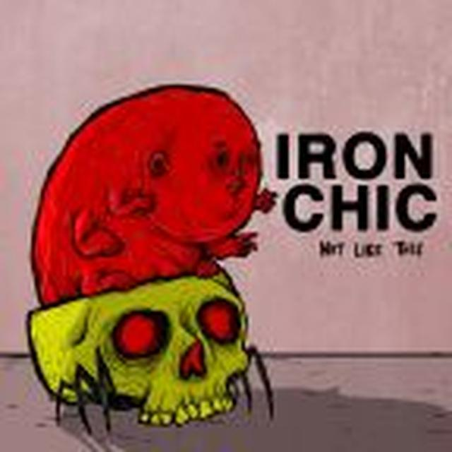 Iron Chic NOT LIKE THIS Vinyl Record