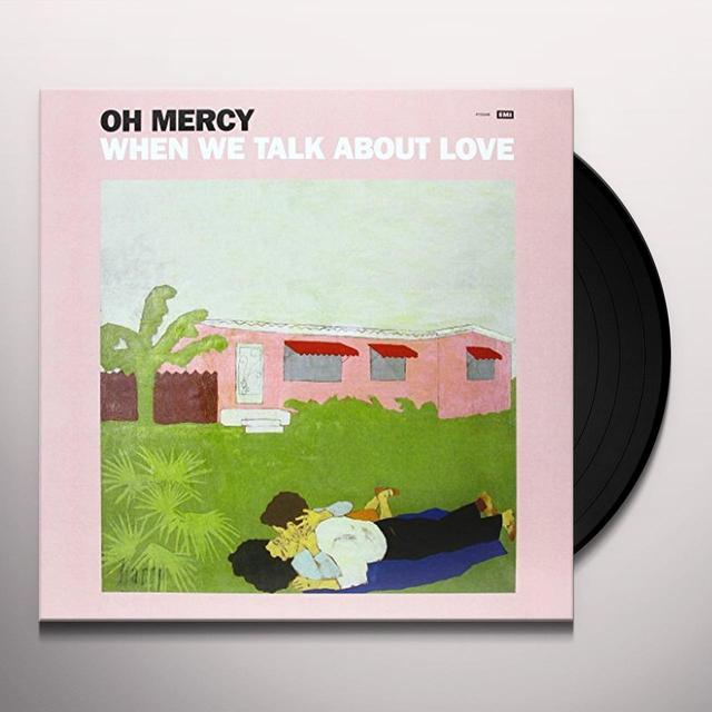 Oh Mercy WHEN WE TALK ABOUT LOVE Vinyl Record - Australia Import