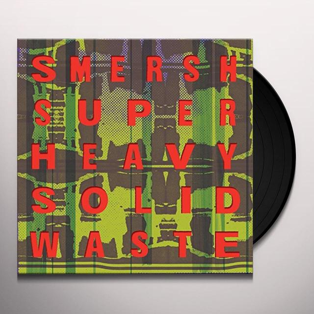 SMERSH SUPER HEAVY SOLID WASTE Vinyl Record