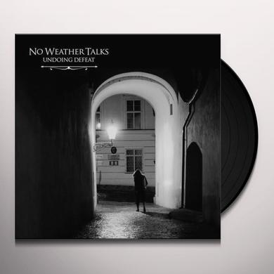 No Weather Talks UNDOING DEFEAT Vinyl Record