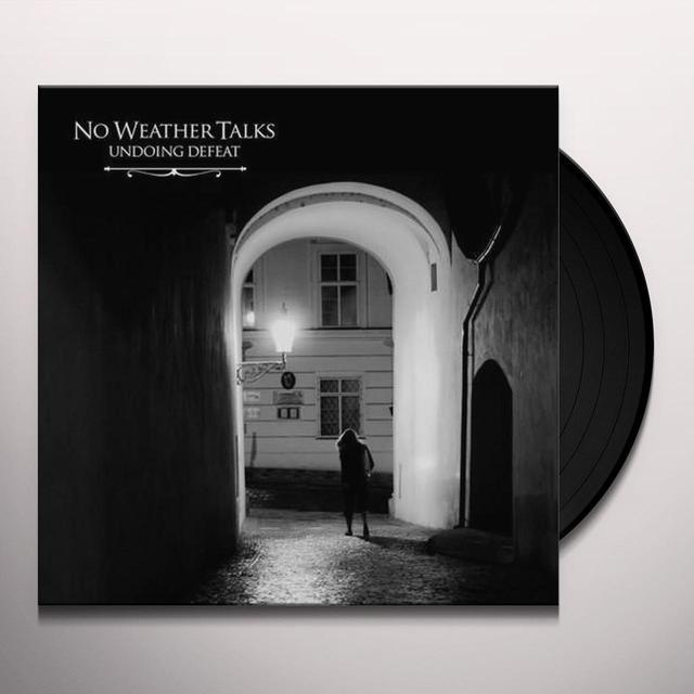 No Weather Talks UNDOING DEFEAT Vinyl Record