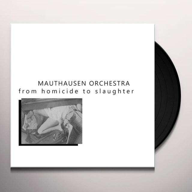 Mauthausen Orchestra FROM HOMICIDE TO SLAUGHTER Vinyl Record