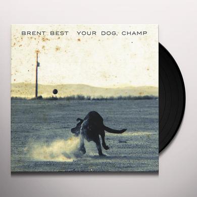 Brent Best YOUR DOG CHAMP Vinyl Record - Gatefold Sleeve