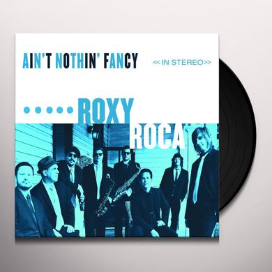 ROXY ROCA AIN'T NOTHIN' FANCY Vinyl Record