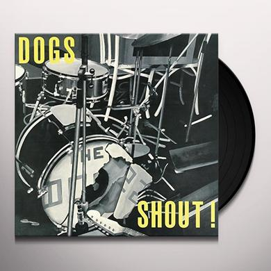 Dogs SHOUT Vinyl Record