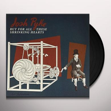 Josh Pyke BUT FOR ALL THESE SHRINKING HEARTS Vinyl Record