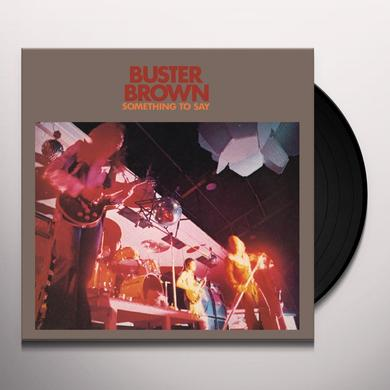 Buster Brown SOMETHING TO SAY Vinyl Record